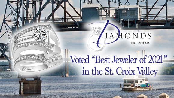 "Diamonds on Main was voted ""Best Jeweler of 2019"" in the St. Croix Valley"